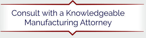 Consult with a Knowledgeable Manufacturing Attorney