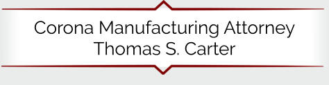 Corona Manufacturing Attorney Thomas S. Carter