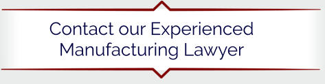 Contact our Experienced Manufacturing Lawyer