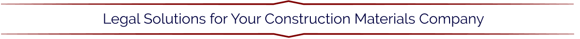 Legal Solutions for Your Construction Materials Company