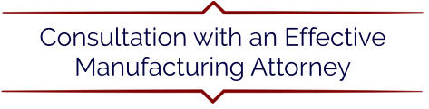 Consultation with an Effective Manufacturing Attorney
